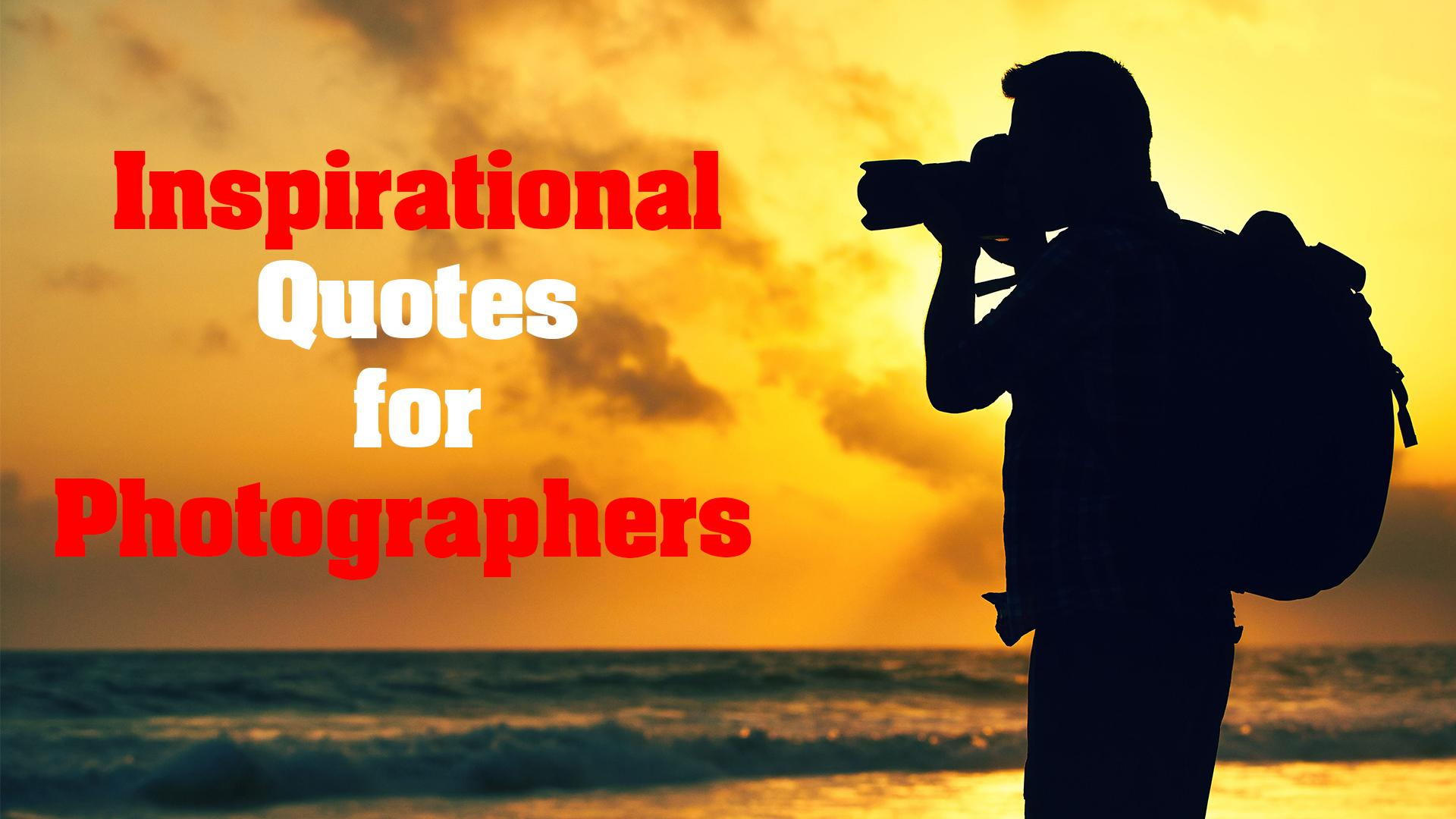 Inspirational Quotes For Photographers Part 1 Quotethee Daily