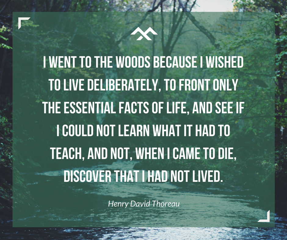I went into the woods because I wished to live deliberately ...