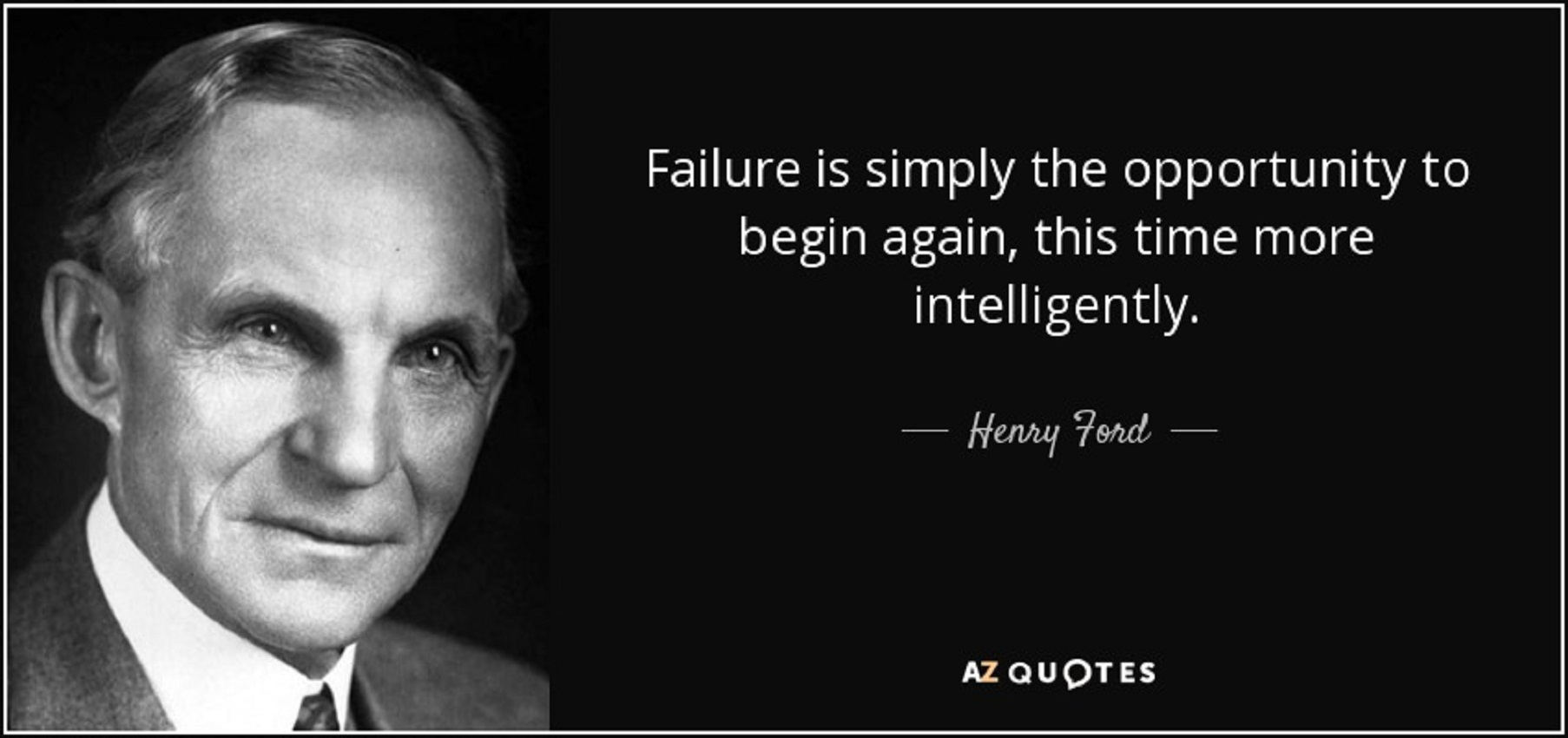 Failure Is Simply The Opportunity To Begin Again But This
